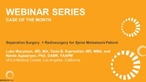 Case of the Month Webinar: Separation Surgery + Radiosurgery for Spine Metastasis Patient