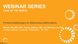 Case of the Month Webinar: Frameless radiosurgery for arteriovenous malformations